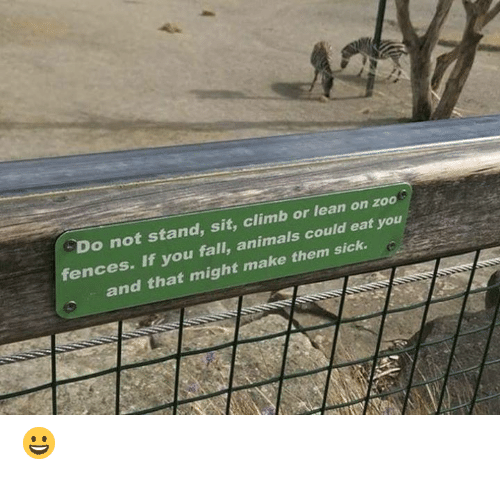 Animals, Fall, and Lean: Do not stand, sit, climb or lean on zoo  fences. If you fall, animals could eat you  and that might make them sick. 😀