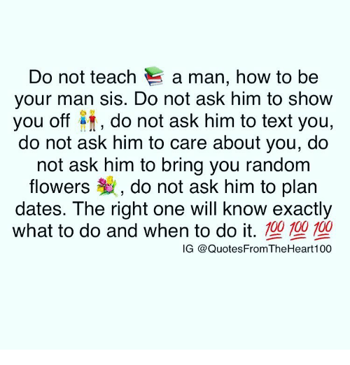 4b51ae120a8 Do Not Teach a Man How to Be Your Man Sis Do Not Ask Him to Show You ...