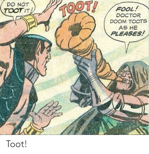Doctor, Doom, and Doctor Doom: DO NOT  TOOTIT  FOOL!  DOCTOR  DOOM TOOTS  AS HE  PLEASES! Toot!