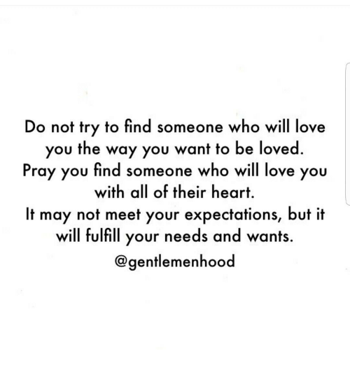 Do Not Try to Find Someone Who Will Love You the Way You Want to Be