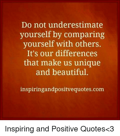 Do Not Underestimate Yourself By Comparing Vourself With