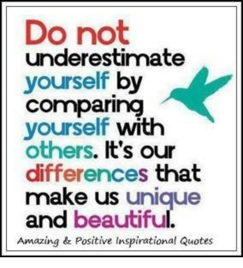 Do Not Underestimate Yourself By Comparing Yourself With Others Its