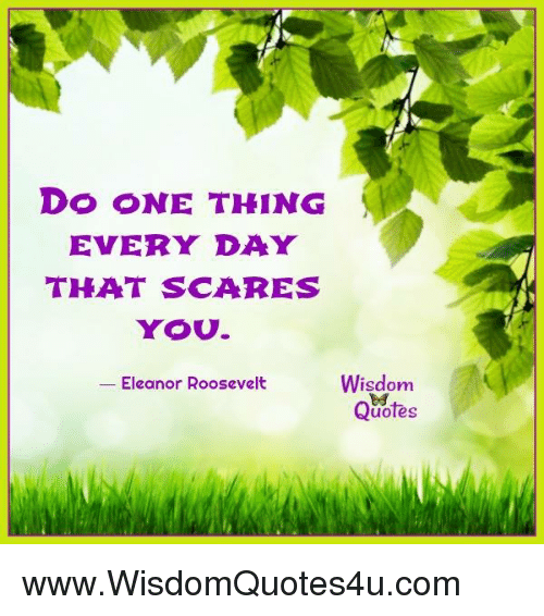 Do One Thing Every Day That Scares You Wisdom Eleanor Roosevelt