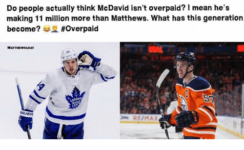 Memes, Mean, and 🤖: Do people actually think McDavid isn't overpaid? 1 mean he's  making 11 million more than Matthews. What has this generation  become? 부교 #overpaid  MATTHEWSGOAT  34  MAP  RE/MAX
