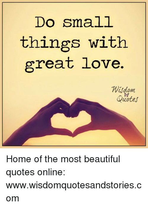 Image of: Smile Beautiful Love And Home Do Small Things With Great Love Mt Quotes Funny Do Small Things With Great Love Mt Quotes Home Of The Most Beautiful