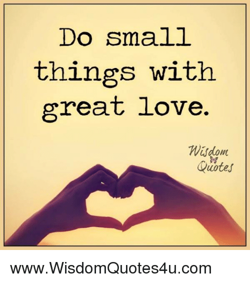 Great Small Quotes Cool Do Small Things With Great Love Wisdom Mt Quotes