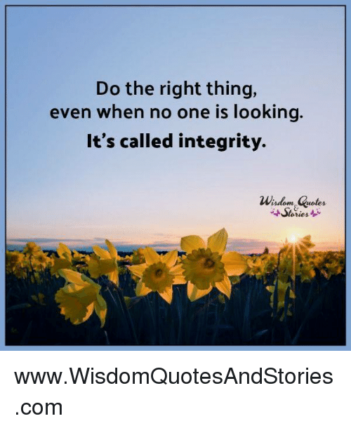 Do The Right Thing Even When No One Is Looking Its Called Integrity
