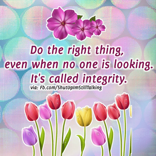 Memes, fb.com, and Integrity: Do the right thing,  even when no one is looking  It's called integrity.  via: Fb.com/ShutUplmStillTalking