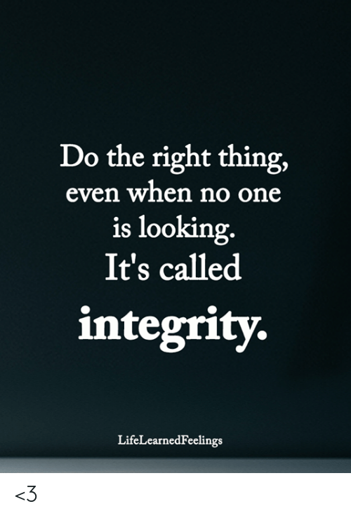 Memes, Integrity, and Do the Right Thing: Do the right thing,  even when no one  is looking.  It's called  integrity.  LifeLearnedFeelings <3