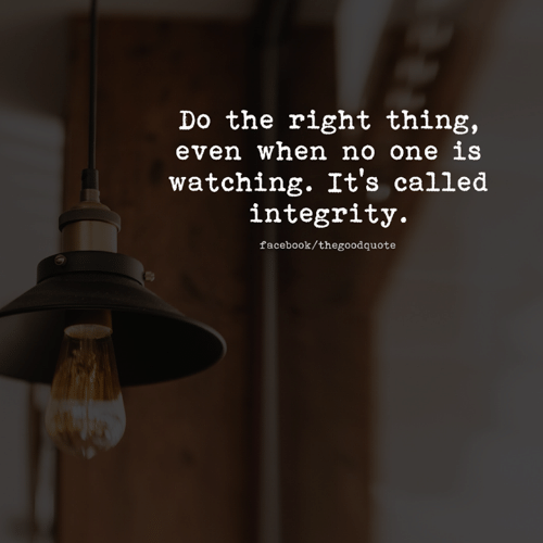 Facebook, Memes, and Integrity: Do the right thing,  even when no one is  watching. It's called  integrity.  facebook/thegoodquote
