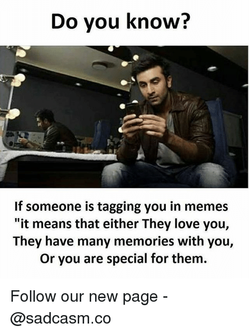 """Love, Memes, and 🤖: Do vou know?  If someone is tagging you in memes  """"it means that either They love you,  They have many memories with you,  Or you are special for them. Follow our new page - @sadcasm.co"""