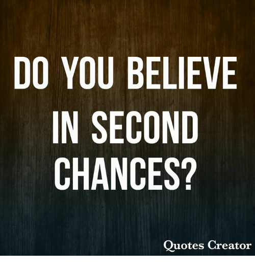 DO YOU BELIEVE IN SECOND CHANCES? Quotes Creator | Meme on ME.ME
