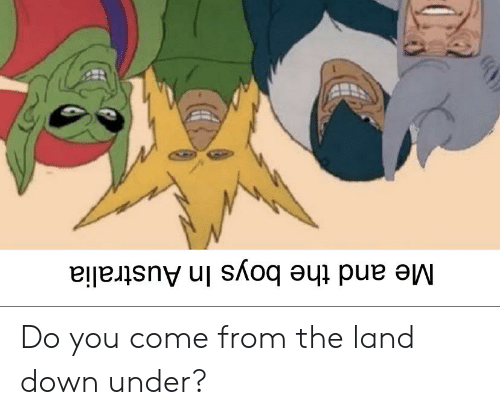 Do You Come From the Land Down Under? | Reddit Meme on ME ME