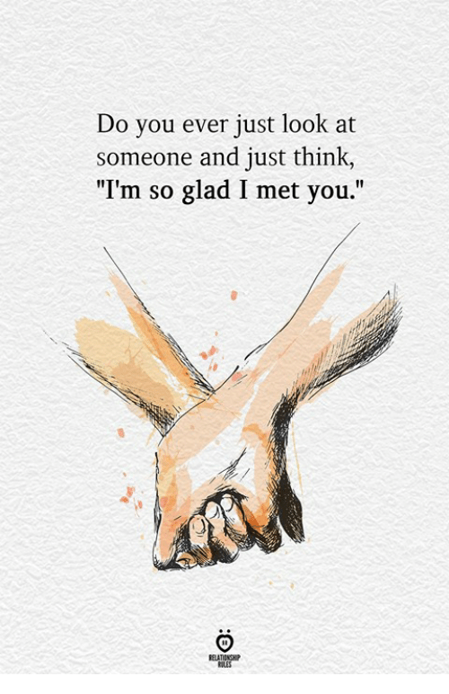 "Think, You, and Glad: Do you ever just look at  someone and just think,  ""I'm so glad I met you.""  ELATIONGHP"