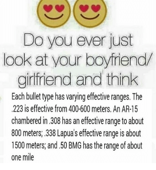 do you ever just look at your boyfriend girlfriend and 5960243 ✅ 25 best memes about 338 lapua 338 lapua memes,Girlfriend Boyfriend Memes