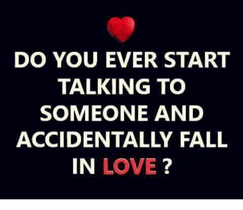Do You Ever Start Talking To Someone And Accidentally Fall In Love