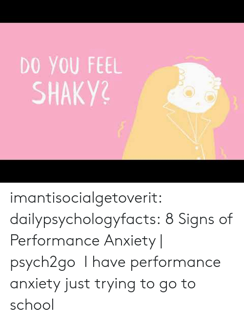 School, Tumblr, and Anxiety: DO YOU FEEL  SHAKY? imantisocialgetoverit:  dailypsychologyfacts:  8 Signs of Performance Anxiety | psych2go   I have performance anxiety just trying to go to school