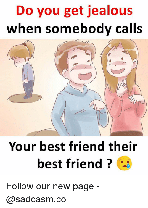 Best Friend, Jealous, and Memes: Do you get jealous  when somebodv calls  Your best friend their  best friend ? Follow our new page - @sadcasm.co