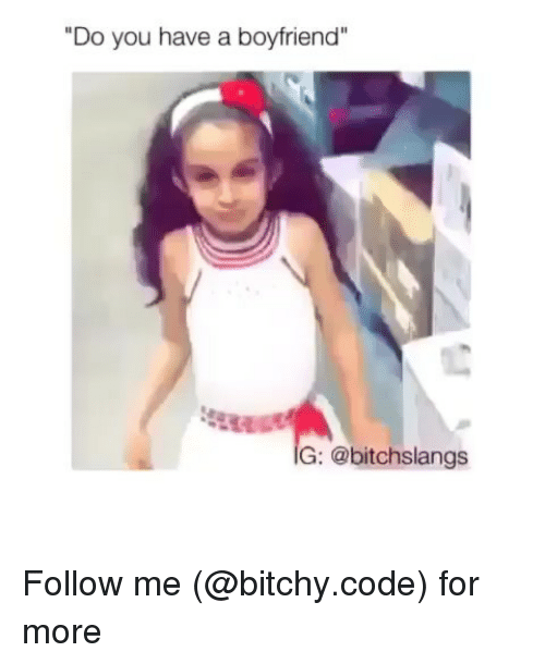 """Memes, Boyfriend, and 🤖: """"Do you have a boyfriend""""  G: @bitchslangs Follow me (@bitchy.code) for more"""