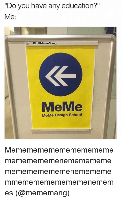 """Memes, 🤖, and Educationals: """"Do you have any education?""""  Me  IG: Meme Mang  MeMe Design School Mememememememememememememememenememememememememememenememememmememememememenememes (@mememang)"""