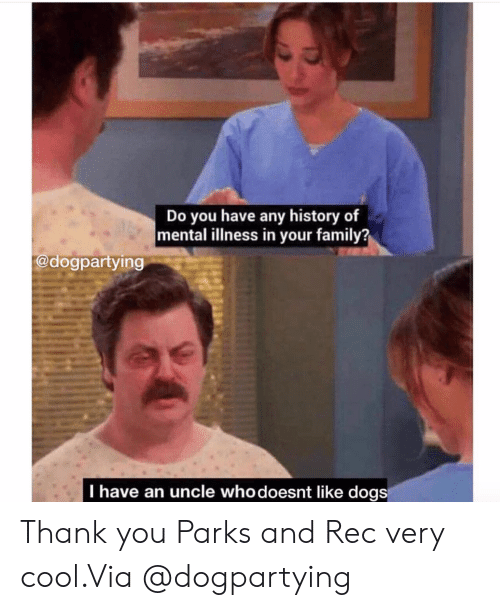 Dogs, Family, and Instagram: Do you have any history of  mental illness in your family?  @dogpartying  I have an uncle whodoesnt like dogS Thank you Parks and Rec very cool.Via @dogpartying
