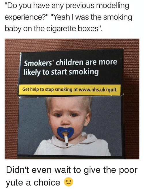 do you have any previous modeling experience yeah i was 20809166 ✅ 25 best memes about smoking baby smoking baby memes,Smoking Baby Meme