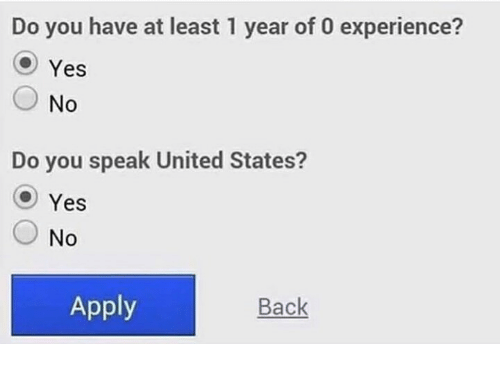 Memes, United, and Experience: Do you have at least 1 year of 0 experience?  ) Yes  ○No  Do you speak United States?  Yes  ○ No  Apply  Back