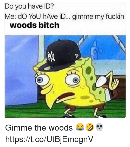 Bitch, Memes, and 🤖: Do you have ID?  Me: dO YoU hAve iD... gimme my fuckin  woods bitch Gimme the woods 😂🤣💀 https://t.co/UtBjEmcgnV