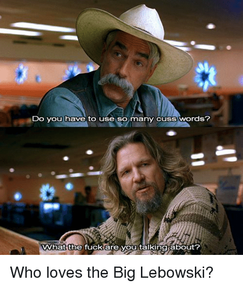 the big lebowski responce Introduction zachary ingle the comforts and pleasures of repetitive dialogue in the big lebowski jeff jaeckle another caucasian: online fan response to donny and the stranger.