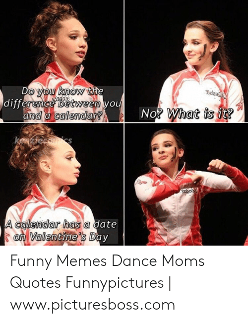 Do You Know The Mafdie Difference Between You 0obne No What Is It And A Calendar Kenziecsmics Jobre A Calendar Has A Date On Valentine S Day Pt Funny Memes Dance Moms Quotes