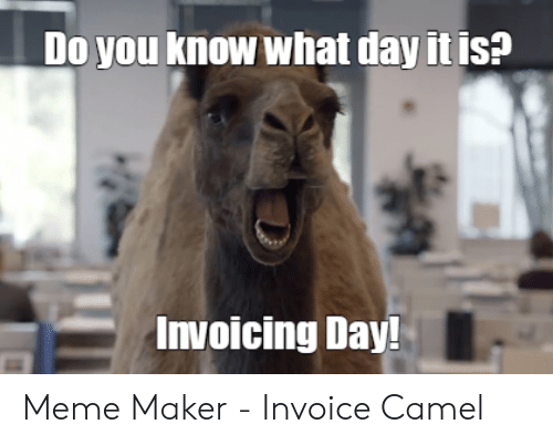 Do You Know What Day It Is Invoicing Day Meme Maker