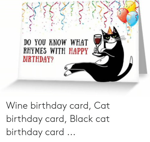 Birthday Wine And Happy DO YOU KNOW WHAT RHYMES WITH HAPPY BIRTHDAY Card Cat