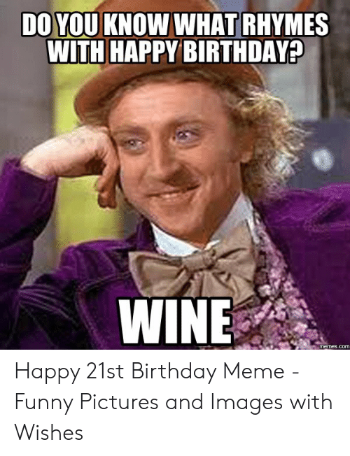 DO YOU KNOW WHAT RHYMES WITH HAPPY BIRTHDAY? WINE Memescom