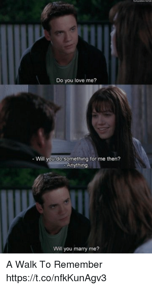 Love, Memes, and 🤖: Do you love me?  - Will you do something for me then?  Anything  Will you marry me? A Walk To Remember https://t.co/nfkKunAgv3