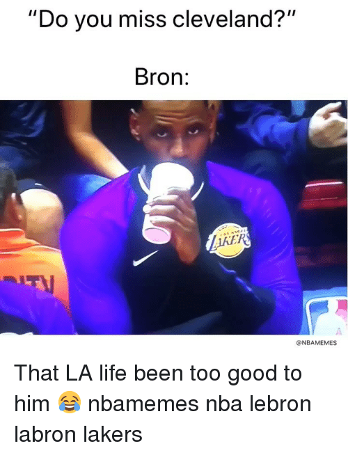 """Basketball, Los Angeles Lakers, and Life: """"  Do you miss cleveland  ?""""  Bron:  RS  @NBAMEMES That LA life been too good to him 😂 nbamemes nba lebron labron lakers"""