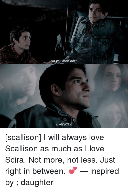Do You Miss Her Everyday Scallison I Will Always Love Scallison As