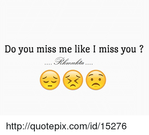 Do You Miss Me Like I Miss You Httpquotepixcomid15276 Meme On Sizzle