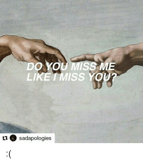 Do You Miss Me Like Miss You Sadapologies Meme On Meme