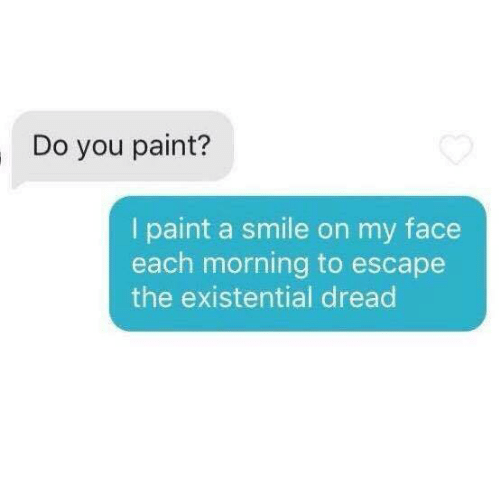Dank, 🤖, and Painting: Do you paint?  I paint a smile on my face  each morning to escape  the existential dread