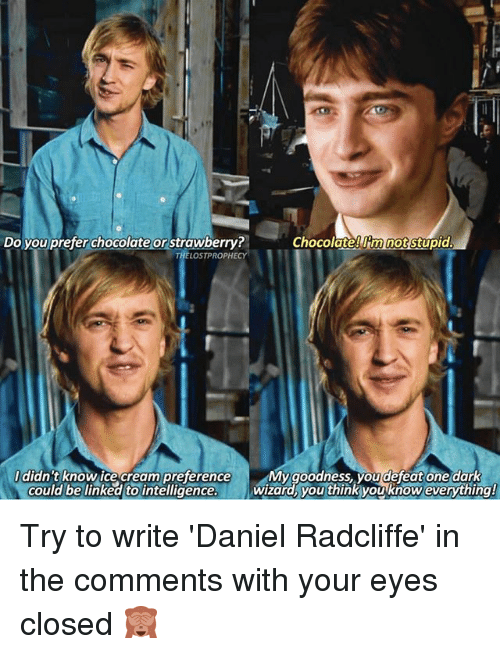 do you prefer chocolate or strawberry thelostprophecy chocolateltm ho stupia 26034891 ✅ 25 best memes about daniel radcliffe daniel radcliffe memes
