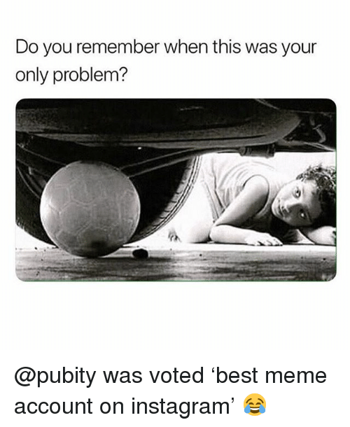 Funny, Instagram, and Meme: Do you remember when this was your  only problem? @pubity was voted 'best meme account on instagram' 😂