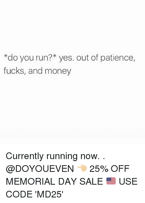 Gym, Money, and Run: *do you run? yes. out of patience,  fucks, and money Currently running now. . @DOYOUEVEN 👈🏼 25% OFF MEMORIAL DAY SALE 🇺🇸 USE CODE 'MD25'