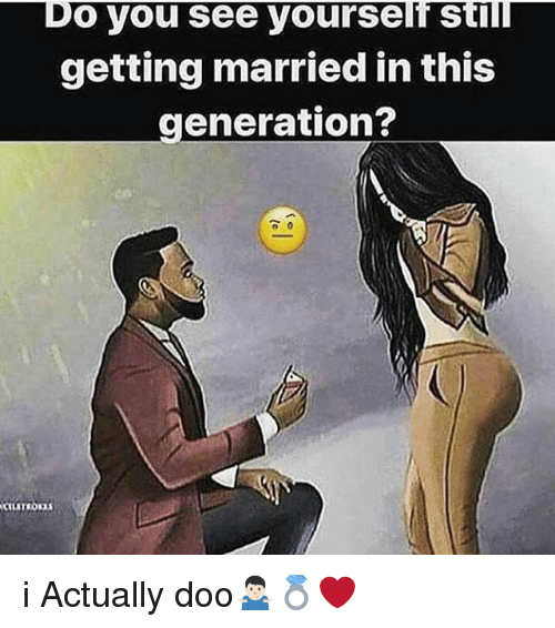 Memes, 🤖, and You: Do you see yourself Still  getting married in this  generation? i Actually doo🤷🏻♂️💍❤️