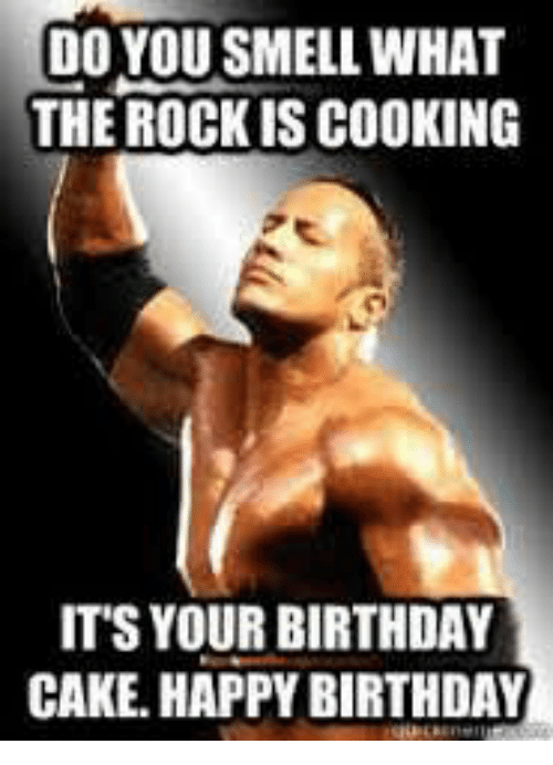 the rock happy birthday DO YOU SMELL WHAT THE ROCK IS COOKING ITS YOUR BIRTHDAY CAKE HAPPY  the rock happy birthday
