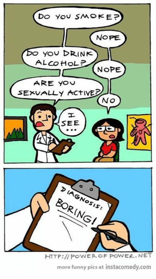 Funny, Alcohol, and Ally: Do you SMOKE?  NOPE  Do you DRINK  ALCOHOL  NOPE.  ARE YOU  SExu ALLY Act IVE2  NO  SEE  BORING!  HTTP:// POWER OF PowER .NET  more funny pics at instacomedy.com