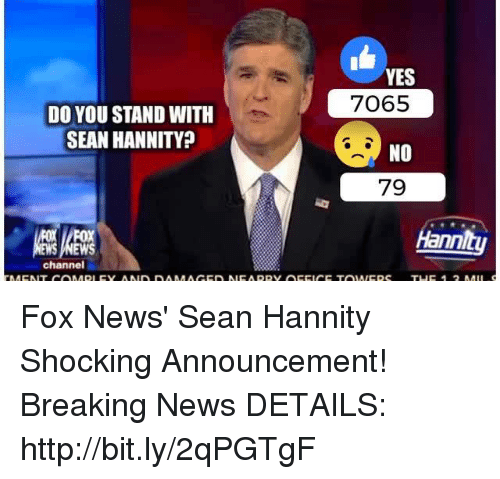 News, Breaking News, and Fox News: DO YOU STAND WITH  SEAN HANNITY  channel  YES  7065  NO  79  nn  Epc THE MII Fox News' Sean Hannity Shocking Announcement! Breaking News  DETAILS: http://bit.ly/2qPGTgF