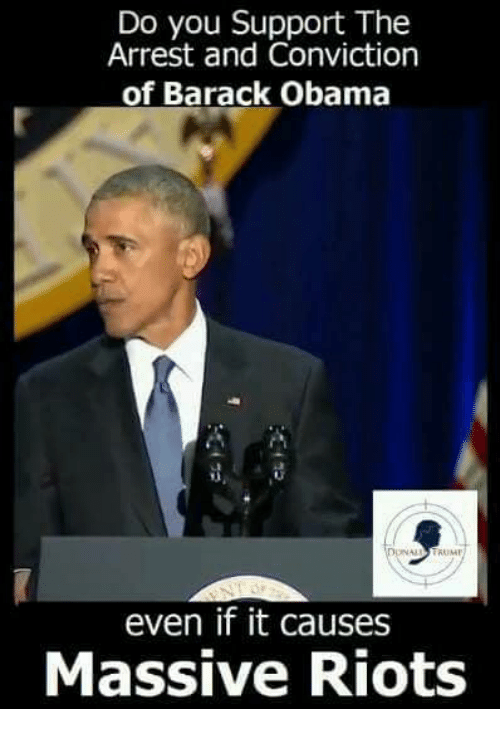 Memes, Obama, and Barack Obama: Do you Support The  Arrest and Conviction  of Barack Obama  3  NA TRU  even if it causes  Massive Riots