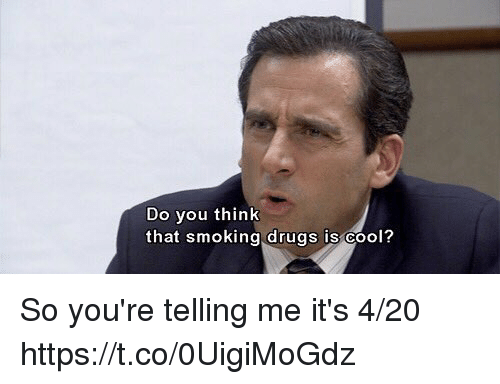 Drugs, Smoking, and Cool: Do you think  that smoking drugs is cool? So you're telling me it's 4/20 https://t.co/0UigiMoGdz