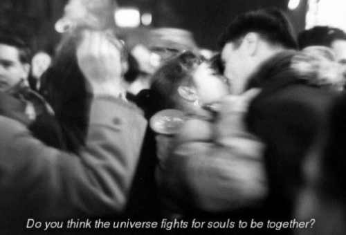 Universe, The Universe, and Think: Do you think the universe fights for souls to be together?