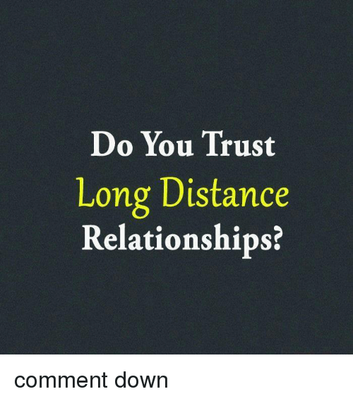 Memes, Relationships, and 🤖: Do You Trust  Long Distance  Relationships? comment down